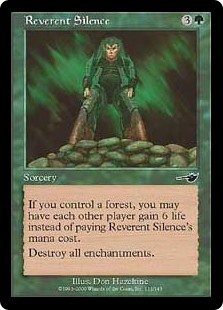 Reverent Silence  If you control a Forest, rather than pay this spell's mana cost, you may have each other player gain 6 life.Destroy all enchantments.