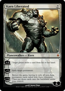 Karn Liberated  +4: Target player exiles a card from their hand.?3: Exile target permanent.?14: Restart the game, leaving in exile all non-Aura permanent cards exiled with Karn Liberated. Then put those cards onto the battlefield under your control.