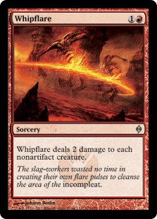 Whipflare  Whipflare deals 2 damage to each nonartifact creature.