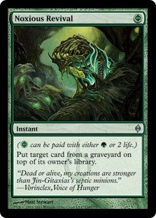 Noxious Revival  ( can be paid with either  or 2 life.)Put target card from a graveyard on top of its owner's library.