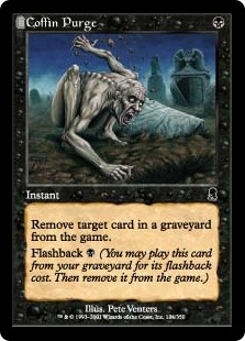 Coffin Purge  Exile target card from a graveyard.Flashback  (You may cast this card from your graveyard for its flashback cost. Then exile it.)