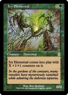 Ivy Elemental  Ivy Elemental enters the battlefield with X +1/+1 counters on it.