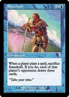 Standstill  When a player casts a spell, sacrifice Standstill. If you do, each of that player's opponents draws three cards.