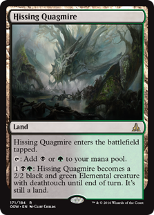 Hissing Quagmire  Hissing Quagmire enters the battlefield tapped.: Add  or .: Hissing Quagmire becomes a 2/2 black and green Elemental creature with deathtouch until end of turn. It's still a land.