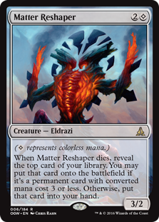 Matter Reshaper  ( represents colorless mana.)When Matter Reshaper dies, reveal the top card of your library. You may put that card onto the battlefield if it's a permanent card with converted mana cost 3 or less. Otherwise, put that card into your hand.