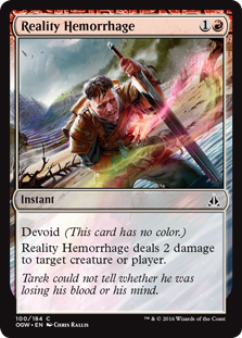 Reality Hemorrhage  Devoid (This card has no color.)Reality Hemorrhage deals 2 damage to any target.