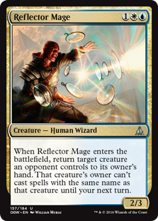 Reflector Mage  When Reflector Mage enters the battlefield, return target creature an opponent controls to its owner's hand. That creature's owner can't cast spells with the same name as that creature until your next turn.