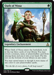 Oath of Nissa  When Oath of Nissa enters the battlefield, look at the top three cards of your library. You may reveal a creature, land, or planeswalker card from among them and put it into your hand. Put the rest on the bottom of your library in any order.You may spend