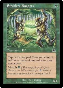 Birchlore Rangers  Tap two untapped Elves you control: Add one mana of any color.Morph  (You may cast this card face down as a 2/2 creature for . Turn it face up any time for its morph cost.)