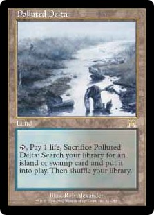 Polluted Delta  , Pay 1 life, Sacrifice Polluted Delta: Search your library for an Island or Swamp card, put it onto the battlefield, then shuffle your library.