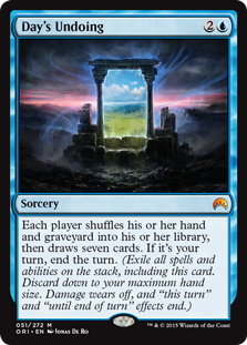 "Day's Undoing  Each player shuffles their hand and graveyard into their library, then draws seven cards. If it's your turn, end the turn. (Exile all spells and abilities on the stack, including this card. Discard down to your maximum hand size. Damage wears off, and ""th"