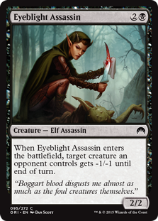 Eyeblight Assassin  When Eyeblight Assassin enters the battlefield, target creature an opponent controls gets -1/-1 until end of turn.