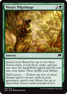 Nissa's Pilgrimage  Search your library for up to two basic Forest cards, reveal those cards, and put one onto the battlefield tapped and the rest into your hand. Then shuffle your library.Spell mastery — If there are two or more instant and/or sorcery cards in your graveyar