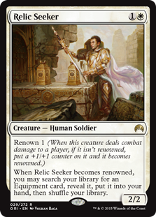 Relic Seeker  Renown 1 (When this creature deals combat damage to a player, if it isn't renowned, put a +1/+1 counter on it and it becomes renowned.)When Relic Seeker becomes renowned, you may search your library for an Equipment card, reveal it, put it into your hand,