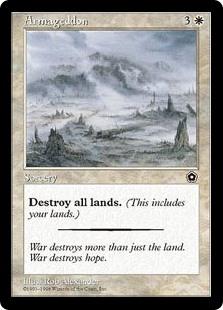 Armageddon  Destroy all lands.