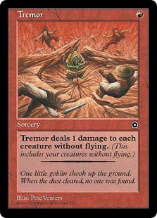 Tremor  Tremor deals 1 damage to each creature without flying.
