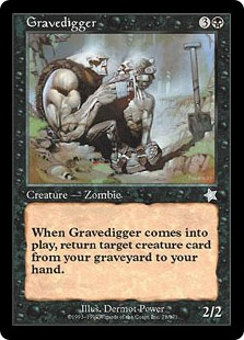 Gravedigger  When Gravedigger enters the battlefield, you may return target creature card from your graveyard to your hand.