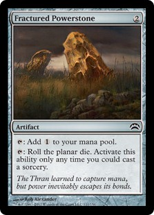 Fractured Powerstone  : Add .: Roll the planar die. Activate this ability only any time you could cast a sorcery.