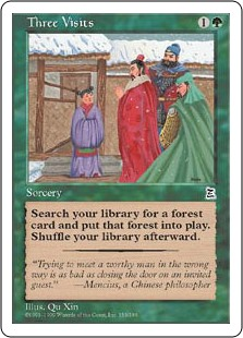 Three Visits  Search your library for a Forest card and put that card onto the battlefield. Then shuffle your library.