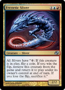 "Frenetic Sliver  All Slivers have "": If this permanent is on the battlefield, flip a coin. If you win the flip, exile this permanent and return it to the battlefield under its owner's control at the beginning of the next end step. If you lose the flip, sacrifice it."""