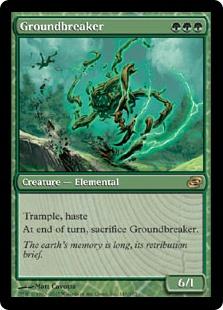 Groundbreaker  Trample, hasteAt the beginning of the end step, sacrifice Groundbreaker.