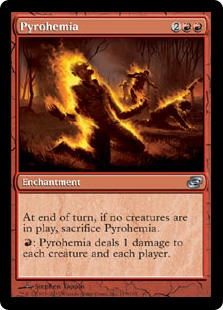Pyrohemia  At the beginning of the end step, if no creatures are on the battlefield, sacrifice Pyrohemia.: Pyrohemia deals 1 damage to each creature and each player.