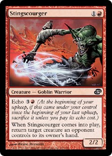 Stingscourger  Echo  (At the beginning of your upkeep, if this came under your control since the beginning of your last upkeep, sacrifice it unless you pay its echo cost.)When Stingscourger enters the battlefield, return target creature an opponent controls to its owner