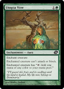 "Utopia Vow  Enchant creatureEnchanted creature can't attack or block.Enchanted creature has "": Add one mana of any color."""