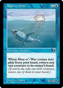 Man-o'-War  When Man-o'-War enters the battlefield, return target creature to its owner's hand.