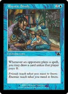 Rhystic Study  Whenever an opponent casts a spell, you may draw a card unless that player pays .