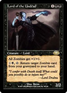 Lord of the Undead  Other Zombie creatures get +1/+1., : Return target Zombie card from your graveyard to your hand.
