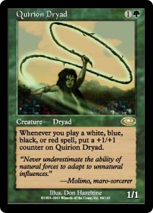 Quirion Dryad  Whenever you cast a white, blue, black, or red spell, put a +1/+1 counter on Quirion Dryad.