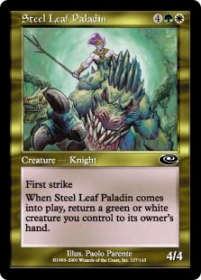 Steel Leaf Paladin  First strikeWhen Steel Leaf Paladin enters the battlefield, return a green or white creature you control to its owner's hand.