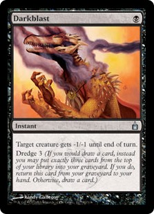 Darkblast  Target creature gets -1/-1 until end of turn.Dredge 3 (If you would draw a card, instead you may put exactly three cards from the top of your library into your graveyard. If you do, return this card from your graveyard to your hand. Otherwise, draw a card