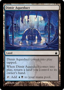 Dimir Aqueduct  Dimir Aqueduct enters the battlefield tapped.When Dimir Aqueduct enters the battlefield, return a land you control to its owner's hand.: Add .
