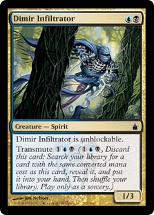 Dimir Infiltrator  Dimir Infiltrator can't be blocked.Transmute  (, Discard this card: Search your library for a card with the same converted mana cost as this card, reveal it, and put it into your hand. Then shuffle your library. Transmute only as a sorcery.)