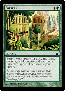 Farseek  Search your library for a Plains, Island, Swamp, or Mountain card and put it onto the battlefield tapped. Then shuffle your library.