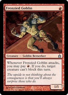 Frenzied Goblin  Whenever Frenzied Goblin attacks, you may pay . If you do, target creature can't block this turn.
