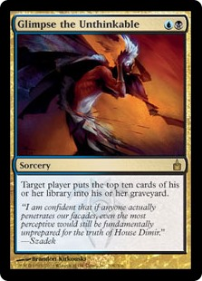 Glimpse the Unthinkable  Target player puts the top ten cards of their library into their graveyard.