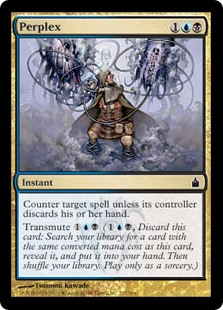 Perplex  Counter target spell unless its controller discards their hand.Transmute  (, Discard this card: Search your library for a card with the same converted mana cost as this card, reveal it, and put it into your hand. Then shuffle your library. Transmute only