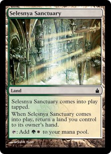 Selesnya Sanctuary  Selesnya Sanctuary enters the battlefield tapped.When Selesnya Sanctuary enters the battlefield, return a land you control to its owner's hand.: Add .
