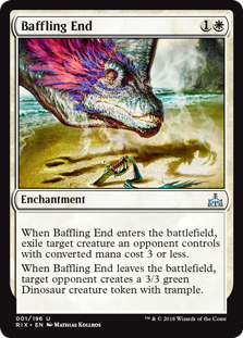 Baffling End  When Baffling End enters the battlefield, exile target creature an opponent controls with converted mana cost 3 or less.When Baffling End leaves the battlefield, target opponent creates a 3/3 green Dinosaur creature token with trample.