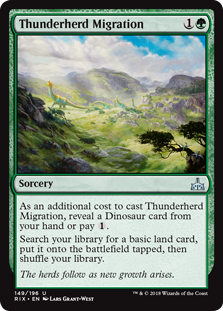 Thunderherd Migration  As an additional cost to cast this spell, reveal a Dinosaur card from your hand or pay .Search your library for a basic land card, put it onto the battlefield tapped, then shuffle your library.