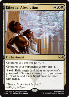 Ethereal Absolution  Creatures you control get +1/+1.Creatures your opponents control get -1/-1.: Exile target card from an opponent's graveyard. If it was a creature card, you create a 1/1 white and black Spirit creature token with flying.