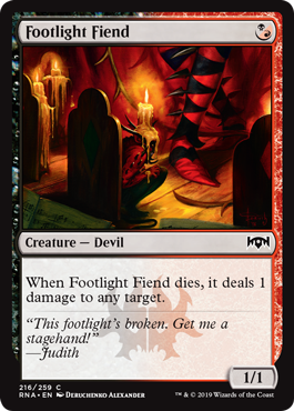 Footlight Fiend  When Footlight Fiend dies, it deals 1 damage to any target.