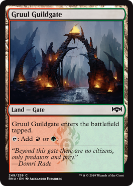 Gruul Guildgate  Gruul Guildgate enters the battlefield tapped.: Add  or .