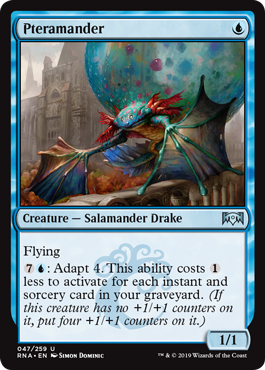 Pteramander  Flying: Adapt 4. This ability costs  less to activate for each instant and sorcery card in your graveyard. (If this creature has no +1/+1 counters on it, put four +1/+1 counters on it.)
