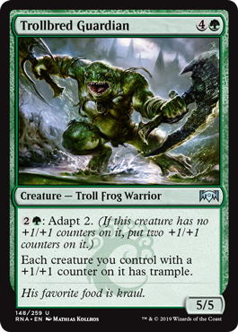 Trollbred Guardian  : Adapt 2. (If this creature has no +1/+1 counters on it, put two +1/+1 counters on it.)Each creature you control with a +1/+1 counter on it has trample.