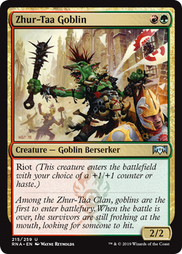 Zhur-Taa Goblin  Riot (This creature enters the battlefield with your choice of a +1/+1 counter or haste.)