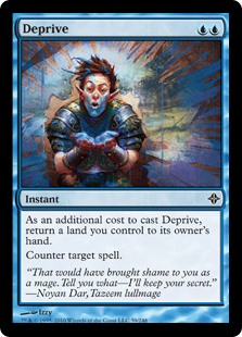 Deprive  As an additional cost to cast this spell, return a land you control to its owner's hand.Counter target spell.